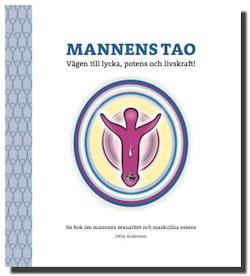 Mannens tao: vägen till lycka, potens och livskraft! : en bok om mannens sexualitet och maskulina essens
