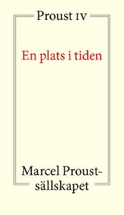 En plats i tiden : Proust IV
