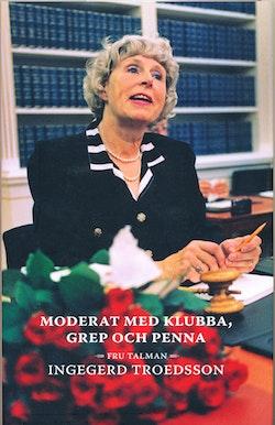 Moderat med klubba, grep och penna : fru talman Ingegerd Troedsson