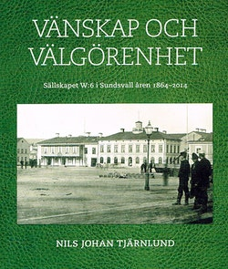 Vänskap och välgörenhet : sällskapet W:6 i Sundsvall åren 1864-2014