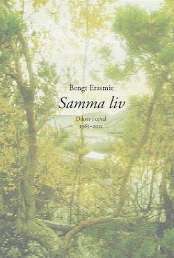 Samma liv : dikter i urval 1965-2012