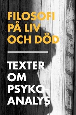 Filosofi på liv och död : texter om psykoanalys