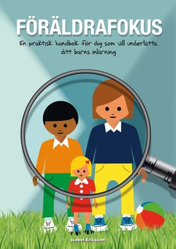 Föräldrafokus : en praktisk handbok för dig som vill underlätta ditt barns inlärning
