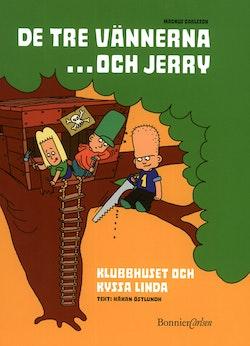 De tre vännerna...och Jerry 1: Klubbhuset och Kyssa Linda