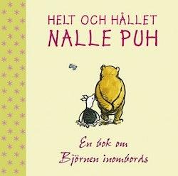 Helt och hållet Nalle Puh : en bok om Björnen inombords