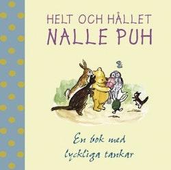 Helt och hållet Nalle Puh : en bok med lyckliga tankar
