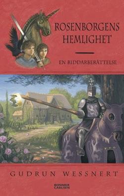 Rosenborgens hemlighet : en riddarberättelse