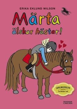 Märta älskar hästar : samlingsvolym tre böcker i en!