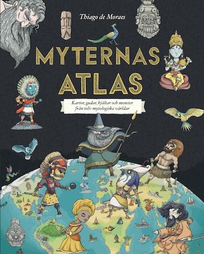 Myternas atlas : kartor, gudar, hjältar och monster från tolv mytologiska världar