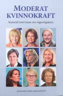Moderat kvinnokraft : statsråd intervjuas om regeringsåren