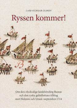 Ryssen kommer! : om den olycksalige landshövdingen Ramse och den ryska galärflottans tillslag mot Holmön och Umeå i september 1714