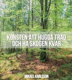 Konsten att hugga träd och ha skogen kvar