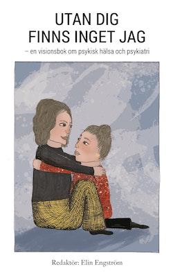 Utan dig finns inget jag : en visionsbok om psykisk hälsa och psykiatri