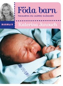 Föda barn : timmarna du aldrig glömmer