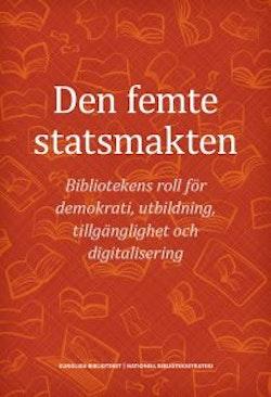 Den femte statsmakten : bibliotekens roll för demokrati, utbildning, tillgänglighet och digitalisering