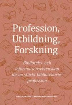 Profession, utbildning, forskning : biblioteks- och informationsvetenskap för en stärkt bibliotekarieprofession