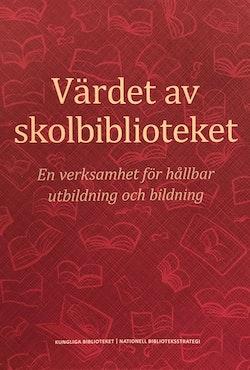 Värdet av skolbiblioteket : en verksamhet för hållbar utbildning och bildning