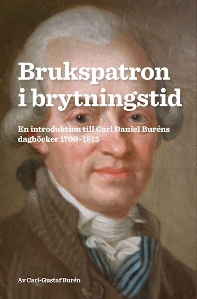 Brukspatron i brytningstid : en introduktion till Carl Daniel Buréns dagböcker 1790-1815