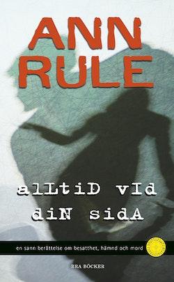 Alltid vid din sida : en sann berättelse om besatthet, hämnd och mord
