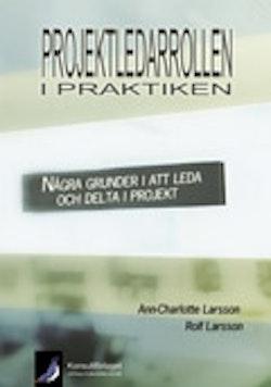 Projektledarrollen i praktiken : några grunder i att leda och delta i projekt