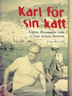 Karl för sin katt : Gösta Knutsson som vi inte minns honom