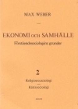 Ekonomi och Samhälle 2 Förståendesociologins grunder Religionssoc, Rättssoc