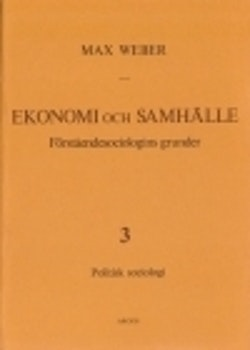 Ekonomi och Samhälle 3 Förståendesociologins grunder Politisk Sociologi