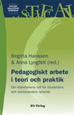 Pedagogiskt arbete i teori och praktik : om bibliotekens roll för studenters och doktoranders lärande