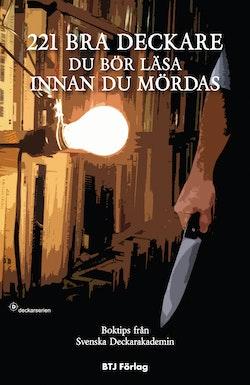 221 bra deckare du bör läsa innan du mördas : boktips från Svenska Deckarakademin