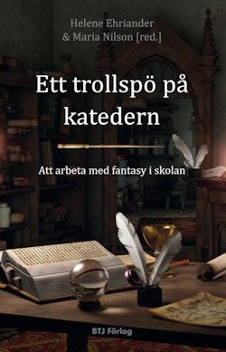 Ett trollspö på katedern : att arbeta med fantasy i skolan