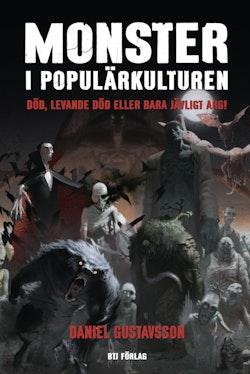 Monster i populärkulturen : död, levande död eller bara djävligt arg!
