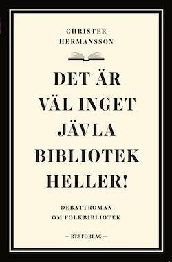 Det är väl inget jävla bibliotek heller! : debattroman om folkbibliotek