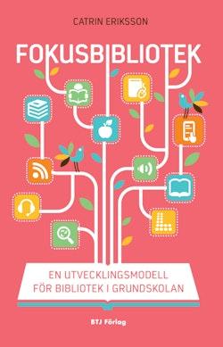 Fokusbibliotek : en utvecklingsmodell för bibliotek i grundskolan