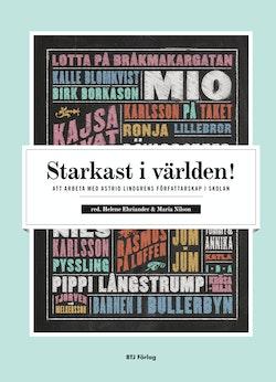 Starkast i världen! : att arbeta med Astrid Lindgrens författarskap i skolan