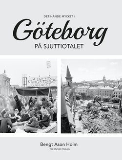 Det hände mycket i Göteborg på sjuttiotalet : en kronologisk krönika