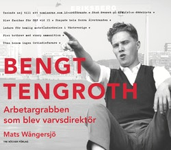 Bengt Tengroth ? arbetargrabben som blev varvsdirektör