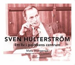 Sven Hulterström – ett liv i politikens centrum