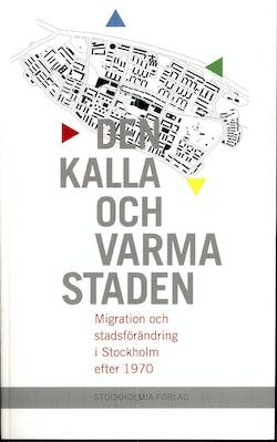 Den kalla och varma staden : migration och stadsförändring i Stockholm efter 1970
