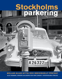 Stockholmsparkering : mellan allas nytta och individuellt förtret