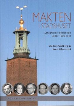 Makten i stadshuset : Stockholms lokalpolitik under 1900-talet