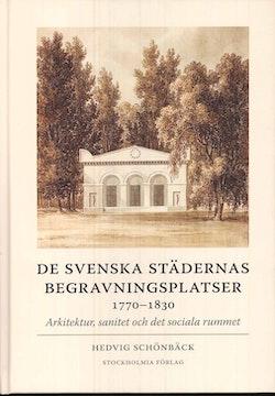 De svenska städernas begravningsplatser 1770-1830 : arkitektur, sanitet och det sociala rummet