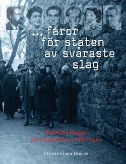 ... faror för staten av svåraste slag : politiska fångar på Långholmen 1880-1950