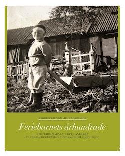 Feriebarnets århundrade : stockholmsbarn i ett landskap av ideal, rekreation och ekonomi 1900-2000