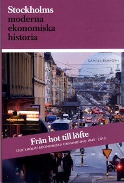 Från hot till löfte : Stockholms ekonomiska omvandling 1945-2010