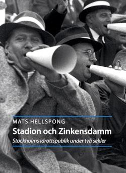 Stadion och Zinkensdam : Stockholms idrottspublik under två sekler