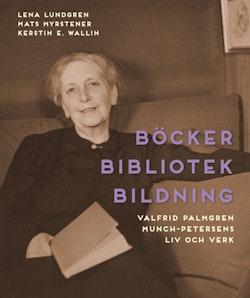 Böcker bibliotek bildning : Valfrid Palmgren Munch-Petersens liv och verk
