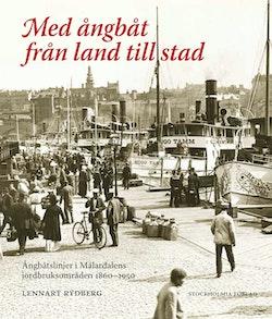 Med ångbåt från land till stad : ångbåtslinjer i Mälardalens jordbruksområd