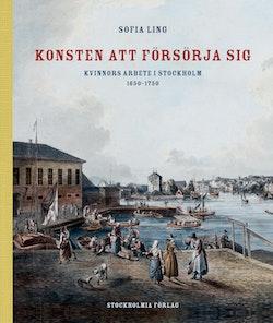 Konsten att försörja sig : kvinnors arbete i Stockholm 1650-1750