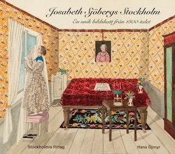 Josabeth Sjöbergs Stockholm : En unik bildskatt från 1800-talet