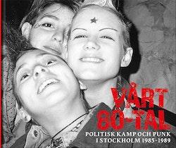 Vårt 80-tal : Politisk kamp och punk i Stockholm 1985-1989